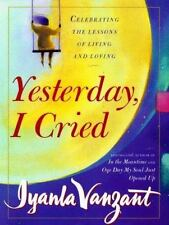 Yesterday I Cried: Celebrating the Lessons of Living and Loving by Vanzant, Iya