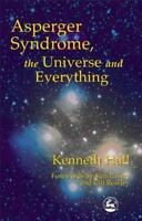 Asperger Syndrome, the Universe and Everything by Kenneth Hall