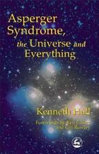 Asperger's Syndrome, the Universe and Everything by Kenneth Hall (2000,...