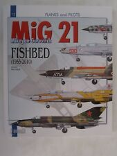 Mikoyan-Gurevitch MIG 21 - Fishbed 1955-2010 (Planes and Pilots Series)