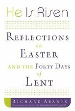 He Is Risen: Reflections on Easter and the Forty Days of Lent By Richard Abanes