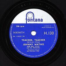 VERY RARE JOHNNY MATHIS 78   TEACHER TEACHER / EASY TO LOVE  UK FONTANA H130 EX-