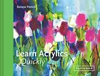 Learn Acrylics Quickly (Learn Quickly) by French, Soraya Book The Cheap Fast