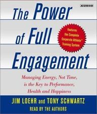 The Power of Full Engagement : Managing Energy, Not Time, Is the Key to High Per