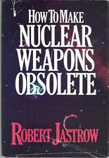 How to Make NUCLEAR WEAPONS OBSOLETE by Robert Jastrow (1985 HC/DJ)