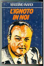 INARDI MASSIMO L'IGNOTO IN NOI CLUB DEGLI EDITORI 1981 SAGGISTICA PARAPISCOLOGIA
