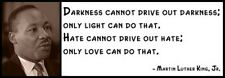 Wall Quote -MARTIN LUTHER KING, JR. - Darkness cannot drive out darkness; only l