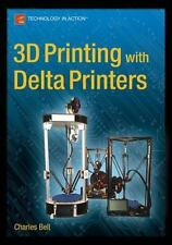3D Printing with Delta Printers by Charles Bell (2015, Book, Other, New Edition)