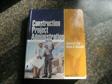 Construction Project Administration by Wayne D. Reynolds and Edward R. Fisk 8th