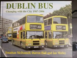 Dublin Bus - Changing with the City 1987-2006 Hardback McDonnell, Hall & Molloy