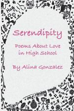 Serendipity : Poems about Love in High School by Alina Gonzalez (2014,...