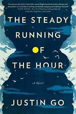 The Steady Running of the Hour by Justin Go (2014, Hardcover)