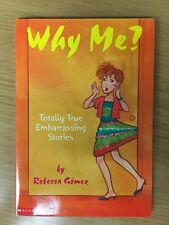Why Me?  Totally True Embarrassing Stories by Rebecca Gómez (2001, paperback)