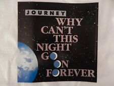 """JOURNEY """"WHY CAN'T THIS NIGHT GO ON FOREVER"""" PICTURE SLEEVE! BRAND NEW!"""