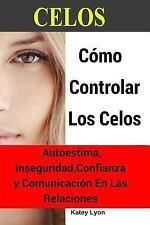 Celos: Cómo Controlar Los Celos Autoestima, Inseguridad, Confianza y...