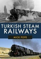 Turkish Steam Railways by Mick Pope 9781445687827 | Brand New | Free UK Shipping