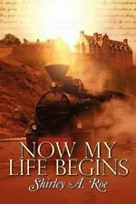 Now My Life Begins by Shirley A. Roe (2011, Paperback)