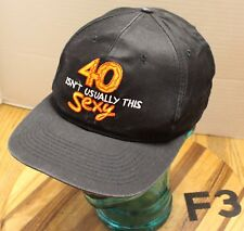 """""""40 ISN'T USUALLY THIS SEXY"""" HAT BLACK SNAPBACK ADJUSTABLE EMBROIDERED GUC F3"""