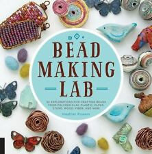Bead-Making Lab: 52 explorations for crafting beads from polymer clay, plastic,