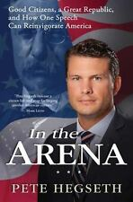 In the Arena : How American Values and Power Can Save the Free World by Pete Heg