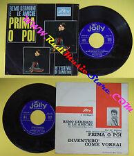 LP 45 7''REMO GERMANI E LE AMICHE Prima o poi Diventero'come vorrai no*cd mc vhs