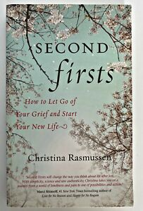 Second Firsts: Let Go of Your Grief and Start Your New Life Christina Rasmussen