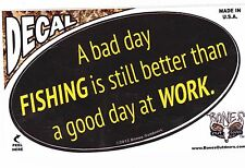 """A BAD DAY FISHING IS STILL BETTER THAN A GOOD DAY AT WORK---   5"""" DECAL"""