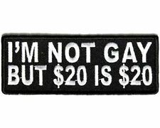 I'm Not GAY But $20 is $20 MC Motorcycle Embroidered Biker Funny Patch PAT-3090