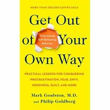 Get Out of Your Own Way: Overcoming Self-Defeating Beha - Paperback NEW Goulston