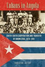 Cubans in Angola: South-South Cooperation and Transfer of Knowledge, 1976-1991 (