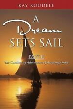 A Dream Sets Sail, Part Ii : The Continuing Adventures of Amazing Grace by...