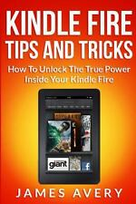 Kindle Fire Tips and Tricks : How to Unlock the True Power Inside Your Kindle...