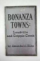 BONANZA TOWNS: Leadville and Cripple Creek by Amanda M. Ellis 1965 Illustrated