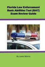 Florida Law Enforcement Basic Abilities Test (BAT) Exam Review Guide: By Morr...