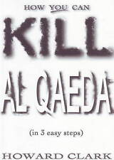 How You Can Kill Al Qaeda: (In 3 Easy Steps) by Howard Clark (Paperback, 2009)