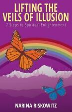 Lifting the Veils of Illusion : 7 Steps Towards Spiritual Enlightenment by...