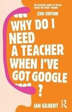 Why Do I Need a Teacher When I've got Google?. The essential guide to the big is