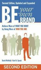 Be Your Own Brand: Achieve More of What You Want by Being More of Who You Are...