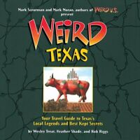 Weird Texas: Your Travel Guide to Texas's Local Legends and Bes... by Riggs, Rob