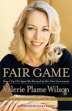 Fair Game : How a Top CIA Agent Was Betrayed by Her Own Government by Valerie...