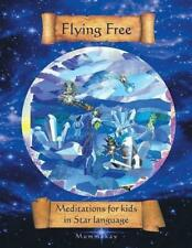 Flying Free: Meditations for Kids in Star Language by Mummakay (English) Paperba
