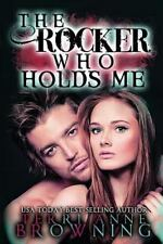 The Rocker...: The Rocker Who Holds Me by Terri Anne Browning (2014, Paperback)