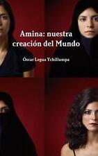 Amina : Nuestra Creacion Del Mundo by Oscar Legua Ychillumpa (2015, Hardcover)
