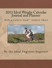 2013 Ideal Weight Calendar Journal and Planner : With a Calorie Cash(tm)...