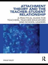 Attachment Theory and the Teacher-Student Relationship : A Practical Guide...