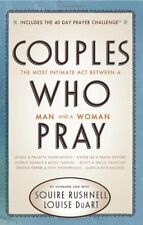 Couples Who Pray: The Most Intimate Act Between a Man and a Woman by Squire Rush