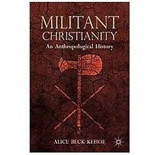 Militant Christianity : An Anthropological History by Alice Beck Kehoe (2012,...