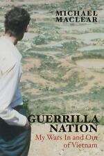 Guerrilla Nation : My Wars in and Out of Vietnam by Michael Maclear (2013,...