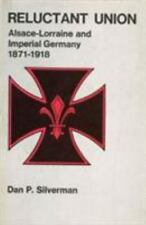 Reluctant Union: Alsace-Lorraine and Imperial Germany, 1871-1918-ExLibrary
