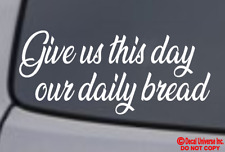 GIVE US THIS DAY OUR DAILY BREAD Vinyl Decal Sticker Car Window Wall Bumper God